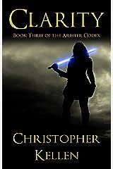 Clarity (The Arbiter Codex Book 3) Kindle Edition