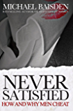 Never Satisfied: How and Why Men Cheat (Never Satified Book 2)