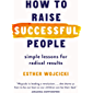 How to Raise Successful People: Simple Lessons for Radical Results (English Edition)