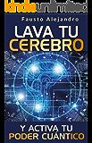 LAVA TU CEREBRO Y ACTIVA TU PODER CUÁNTICO: Sistema de 12 Pasos para Detonar tu Energía Cuántica