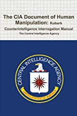 The CIA Document of Human Manipulation: Kubark Counterintelligence Interrogation Manual Paperback