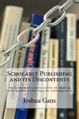 Scholarly Publishing and its Discontents: An economist's perspective on dealing with market power and its consequences Kindle Edition