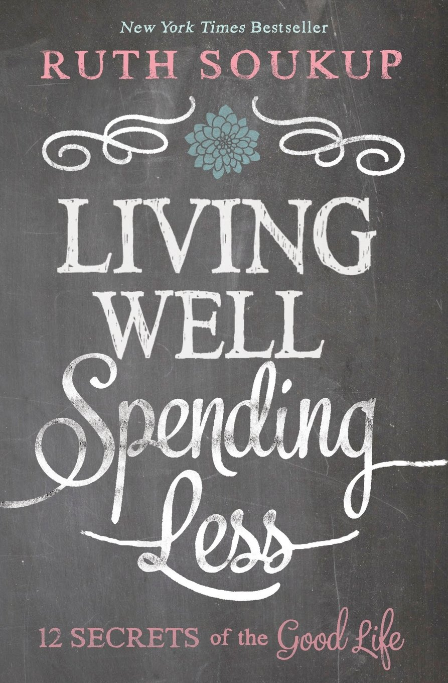 Living Well Spending Less: 12 Secrets Of The Good Life: Ruth Soukup:  0025986337674: Amazon: Books