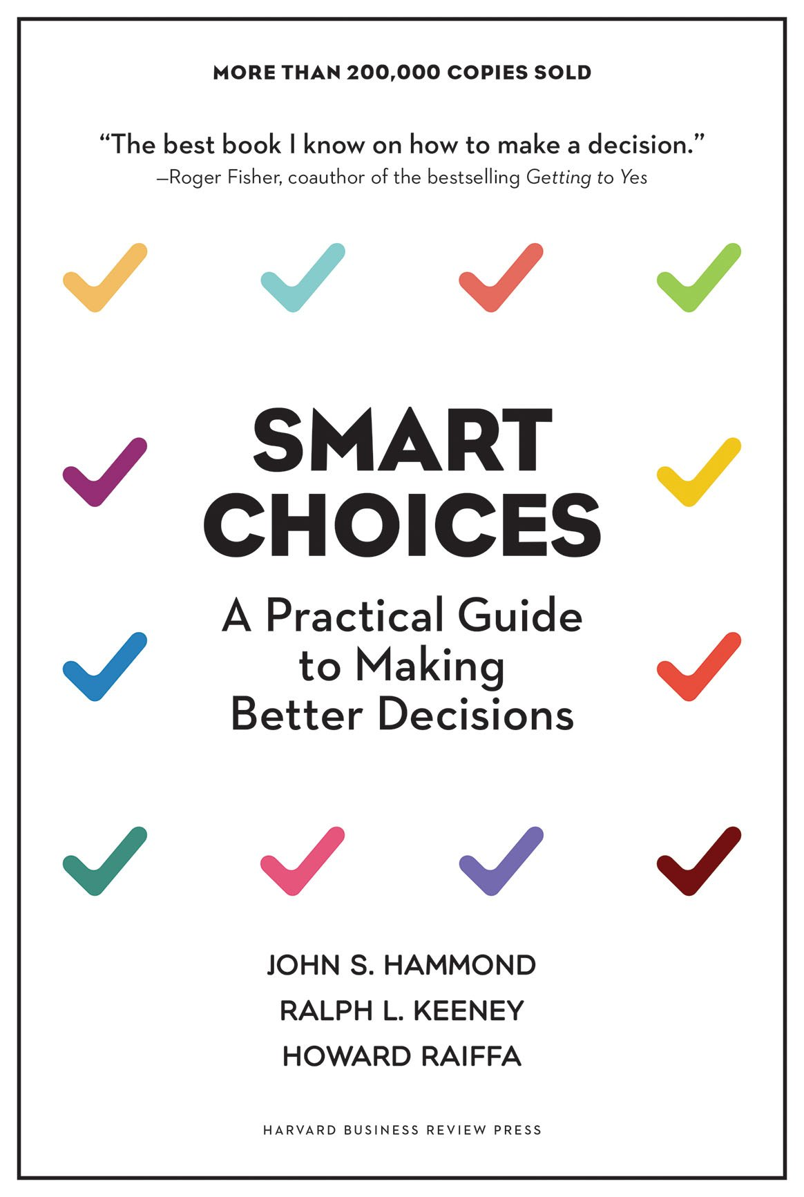 Smart Choices: A Practical Guide to Making Better Decisions: John S.  Hammond, Ralph L. Keeney, Howard Raiffa: 9781633691049: Amazon.com: Books