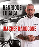 Henrique Fogaça: Um chef hardcore