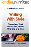 Writing With Style: A Concise Guide to Giving Your Work Tempo and Pizzazz, One Line at a Time (The Writing Code Series Book 12)