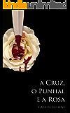 A cruz, o punhal e a rosa