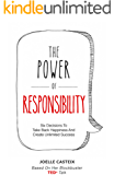 The Power of Responsibility: Six Decisions That Will Help You Take Back Happiness and Create Unlimited Success