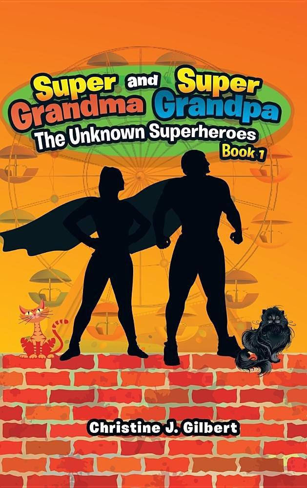 Read Online Super Grandma and Super Grandpa: The Unknown Superheroes Book 1 PDF