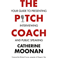 The Pitch Coach: Your Guide to Presenting, Interviewing and Public Speaking (English Edition)