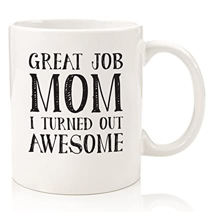 Amazon.com: Gifts For Mom - Funny Mug: Great Job Mom - Best Mom ...
