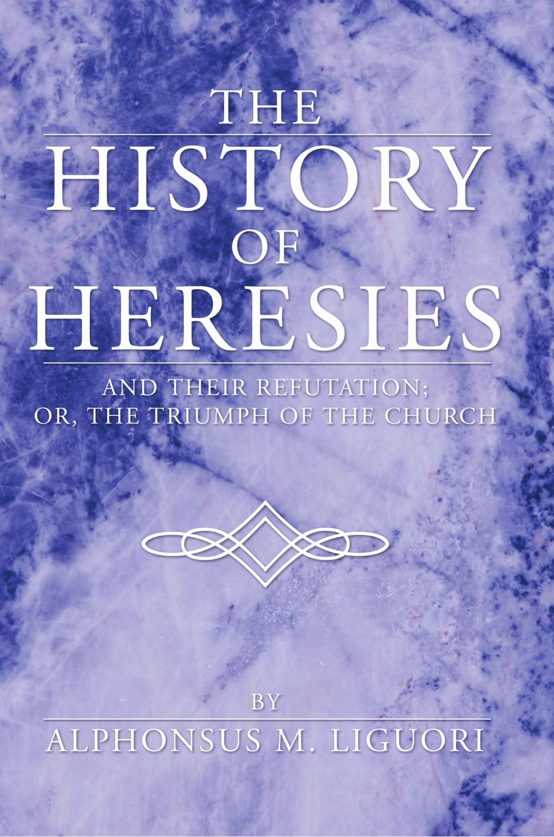 The History of Heresies: and their refutation; or, the triumph of the Church pdf