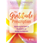 The Gratitude Prescription: Harnessing the Power of Thankfulness for Healing and Happiness (English Edition)