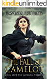 THE FALL OF CAMELOT: epic medieval romance (THE MORGAN TRILOGY Book 3)