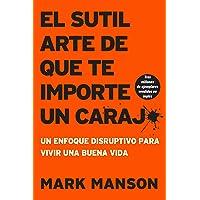 sutil arte de que te importe un caraj*: Un enfoque disruptivo para vivir una buena vida (Spanish Edition)