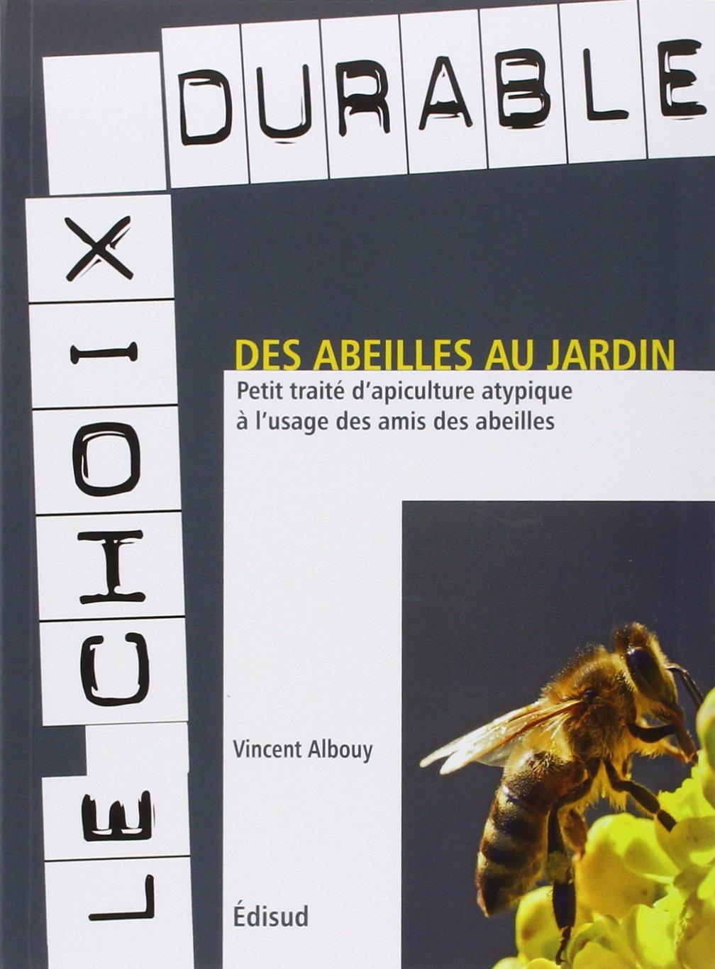 Des abeilles au jardin : Petit traité d'apiculture atypique à l'usage des amis des abeilles Broché – 20 janvier 2012 Vincent Albouy Edisud 2744909440 Animaux