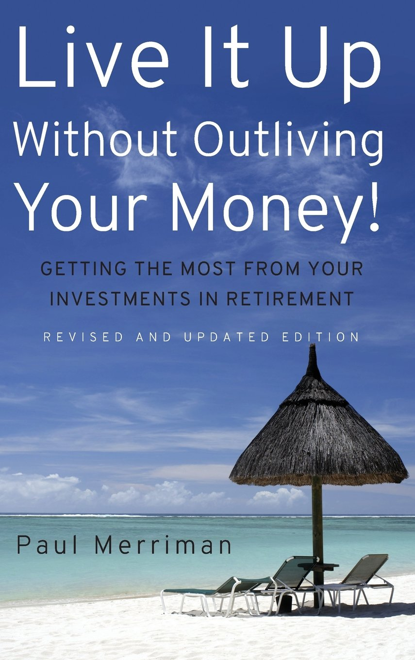Live It Up Without Outliving Your Money!: Getting the Most From Your ...
