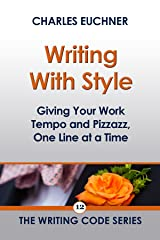 Writing With Style: A Concise Guide to Giving Your Work Tempo and Pizzazz, One Line at a Time (The Writing Code Series Book 12) Kindle Edition