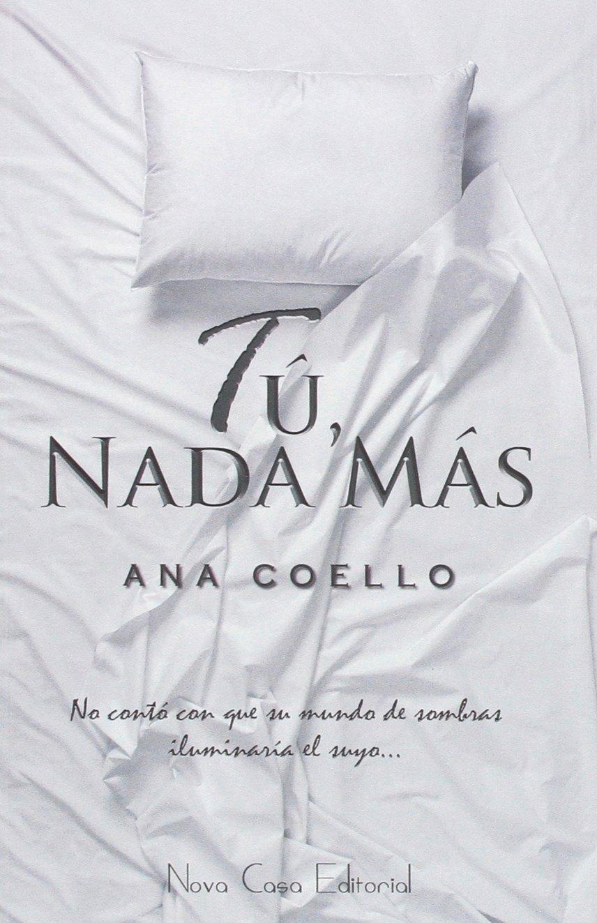 Tú, nada más: Amazon.es: Coello Coello, Ana: Libros