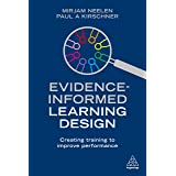 Evidence-Informed Learning Design: Creating Training to Improve Performance