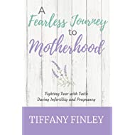 A Fearless Journey to Motherhood: Fighting Fear with Faith during Infertility & Pregnancy