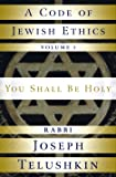 A Code of Jewish Ethics: Volume 1: You Shall Be