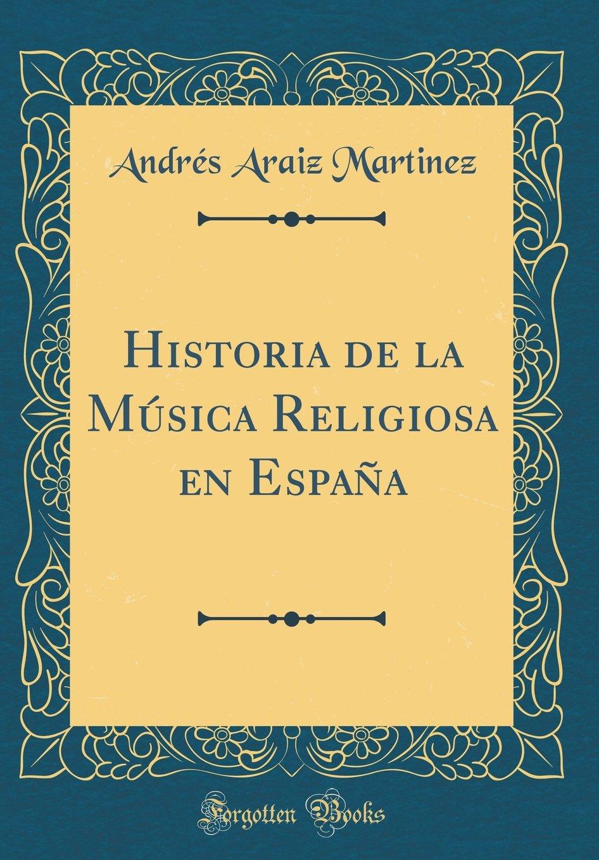 Historia de la Música Religiosa en España Classic Reprint: Amazon.es: Martinez, Andrés Araiz: Libros