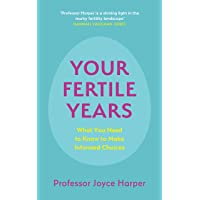 Your Fertile Years: What You Need to Know to Make Informed Choices