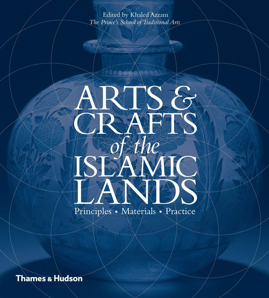 Arts And Crafts Of The Islamic Lands  Principles * Materials * Practice