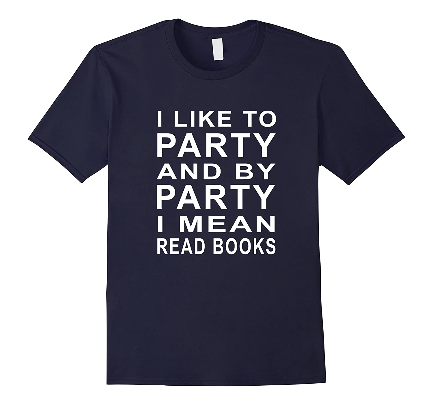 I Like To Party By Party I Mean Read Books Funny T-Shirt-CL
