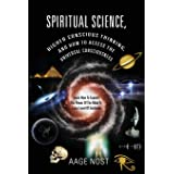Spiritual Science, Higher Conscious Thinking, and How to Access The Universal Consciousness: Learn How To Expand The Power Of