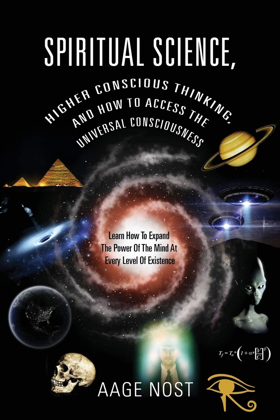 Spiritual Science, Higher Conscious Thinking, and How to Access The Universal Consciousness: Learn How To Expand The…
