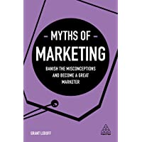 Myths of Marketing: Banish the Misconceptions and Become a Great Marketer (Business Myths)