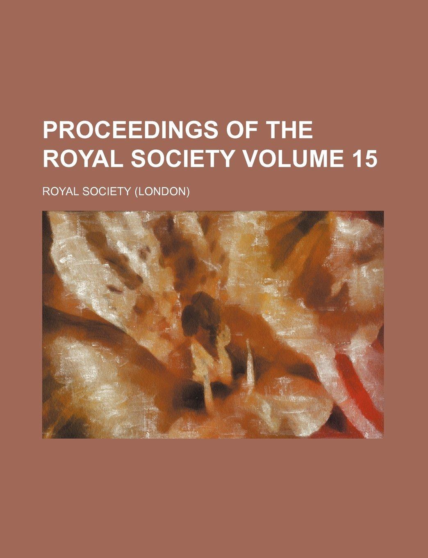Proceedings of the Royal Society Volume 15 ebook