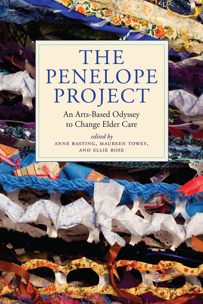 The Penelope Project: An Arts-Based Odyssey to Change Elder Care (Humanities and Public Life) pdf epub