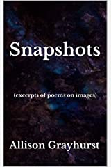 Snapshots (excerpts of poems on images): The poetry of Allison Grayhurst Kindle Edition