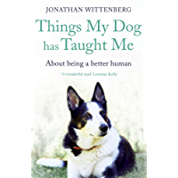 Things My Dog Has Taught Me: About being a better human (English Edition)