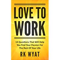 Love To Work: 13 Questions That Will Help You Find Your Passion For The Rest Of Your Life (English Edition)