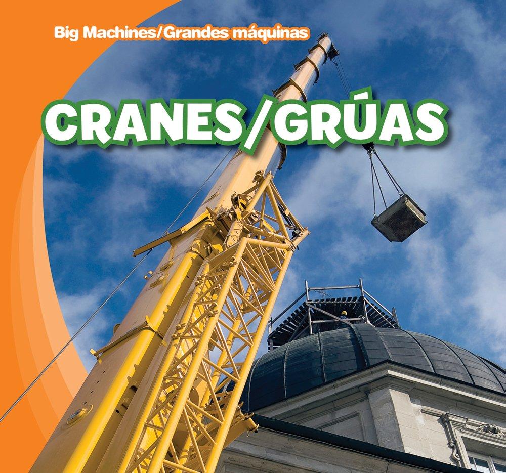 Cranes / Gruas (Big Machines / Grandes Maquinas) (English and Spanish Edition) by Brand: Gareth Stevens Publishing