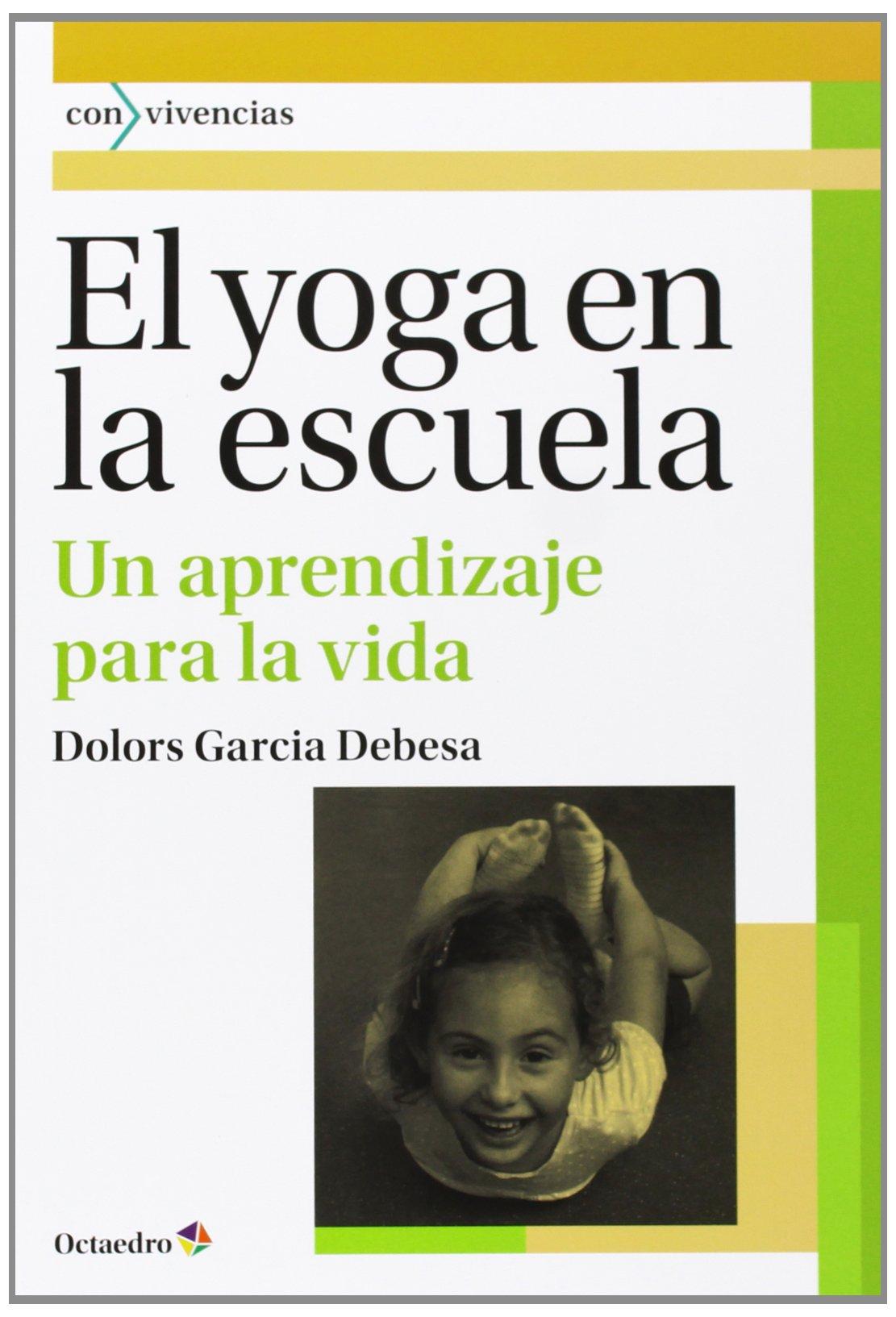 El yoga en la escuela : un aprendizaje para la vida: Dolors ...