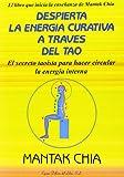 Despierta la energía curativa a través del Tao: El secreto taoísta para despertar y hacer circular el Chi