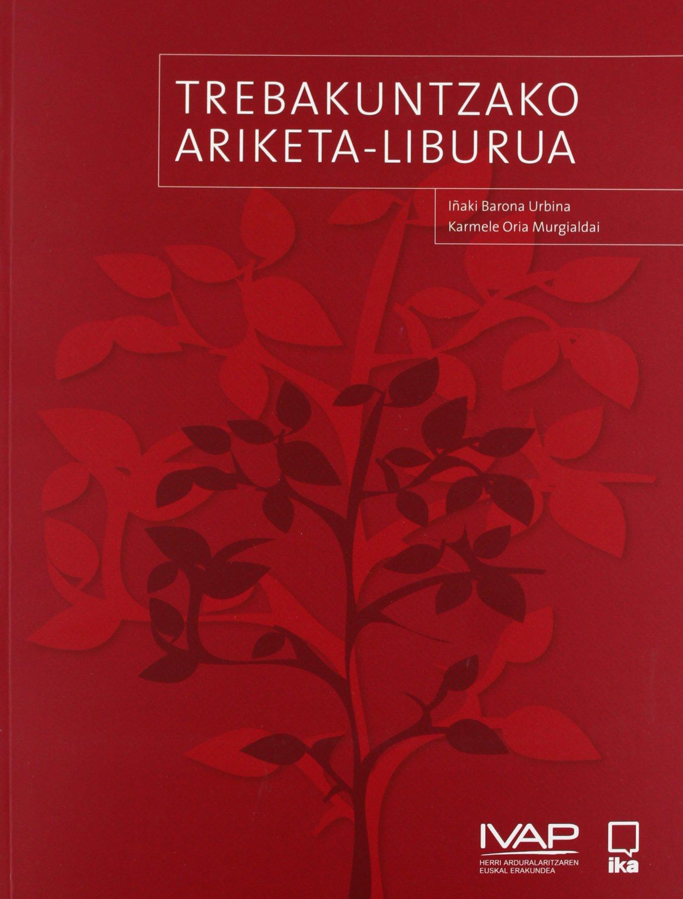Trebakuntzako Ariketa Liburua (Denetik I.V.A.P.) (Euskera) Tapa blanda – 13 dic 2011 Batzuk Inst.Vasco Adm.Publica 8477773769 LingÜistica
