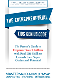 THE ENTREPRENEURIAL KIDS GENIUS CODE: A Parent's Guide to Empower Your Children with Real Life Skills to Unleash their Super Genius