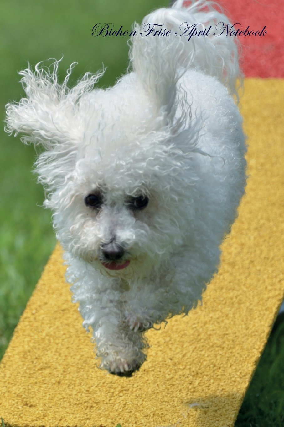 Read Online Bichon Frise April Notebook  Bichon Frise Record, Log, Diary, Special Memories, To Do List, Academic Notepad, Scrapbook & More ebook
