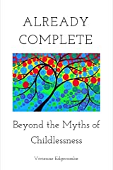 Already Complete: Beyond the Myths of Childlessness Paperback