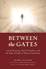 Between the Gates: Lucid Dreaming, Astral Projection, and the Body of Light in Western Esotericism Kindle Edition
