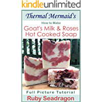 Thermal Mermaid's: How to Make Goat's Milk & Roses Hot Cooked Soap: A Full Picture Tutorial