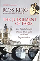 The Judgement of Paris: The Revolutionary Decade That Gave the World Impressionism Paperback