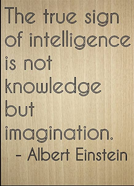 Amazoncom The True Sign Of Intelligence Is Not Quote By