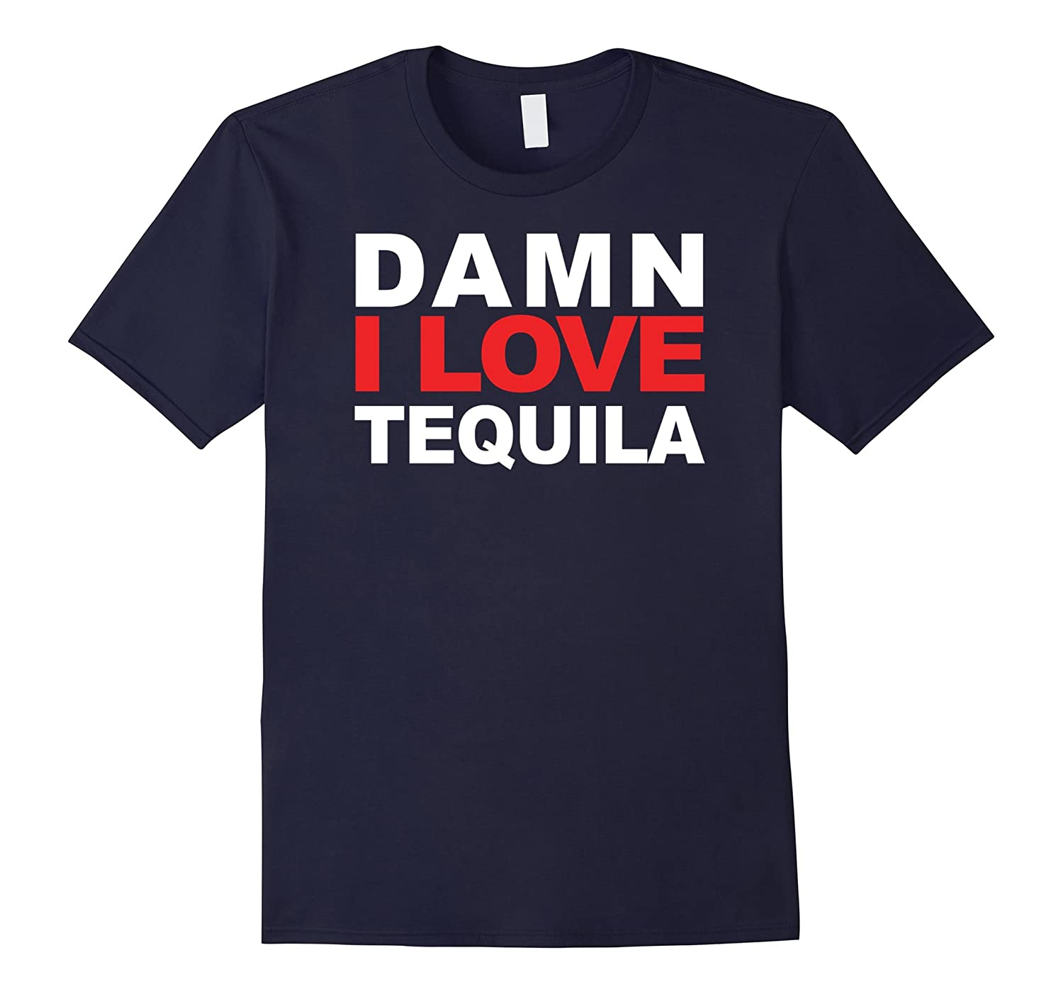 Damn I Love Tequila T-Shirt Tee-TH